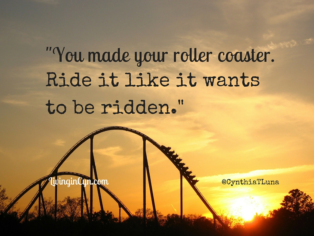 """Roller Coaster of Creativity: """"The only way I can bring myself to move forward is by recognizing the light within, celebrating the love that is, and just plain doing something doable."""" Cynthia T. Luna 