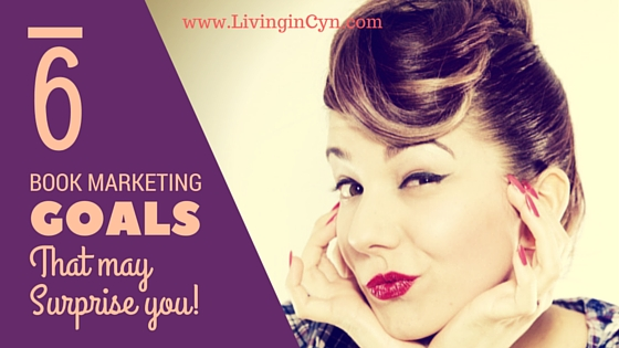 6 Book Marketing Goals That May Surprise You!